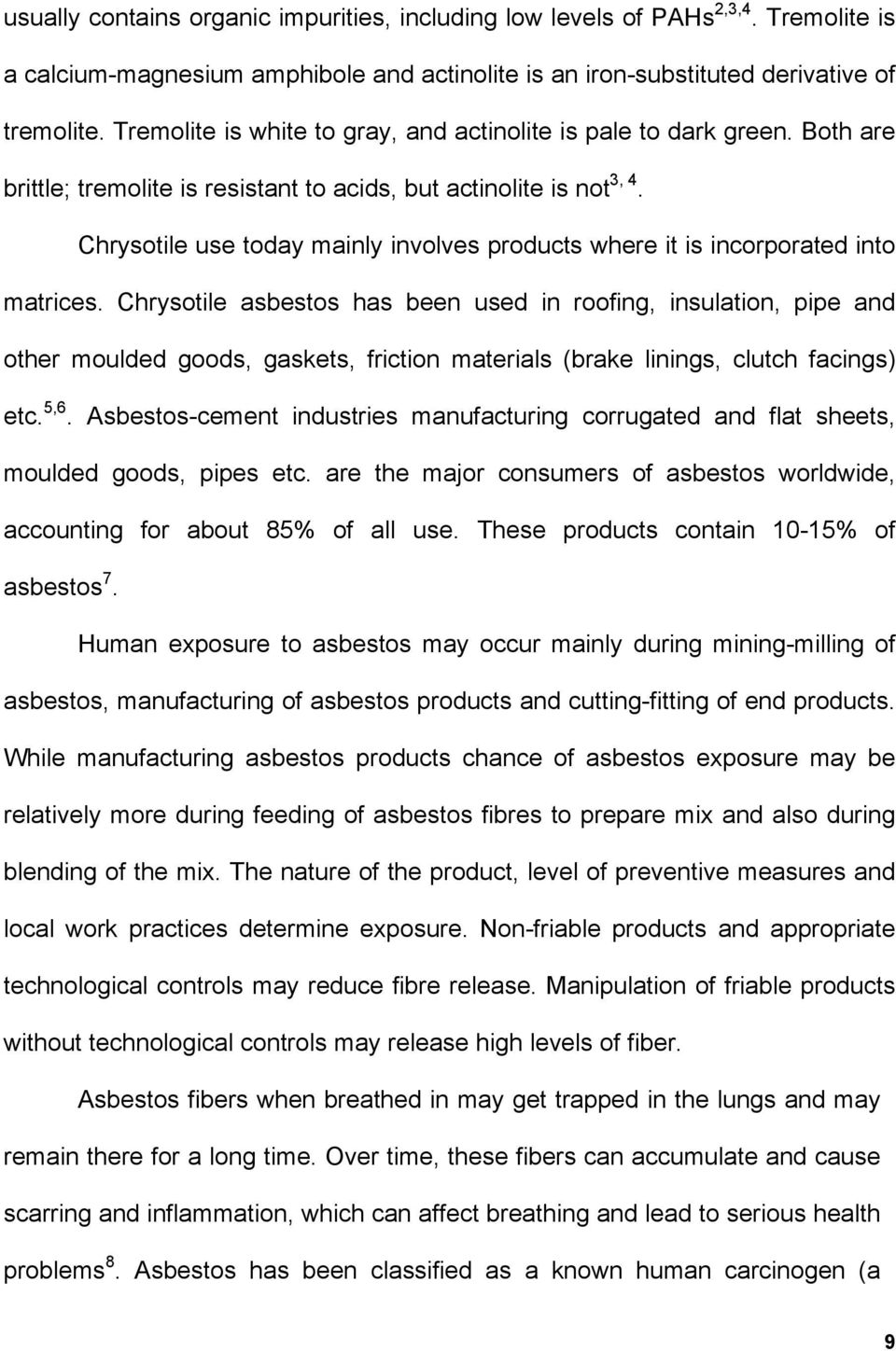 Chrysotile use today mainly involves products where it is incorporated into matrices.
