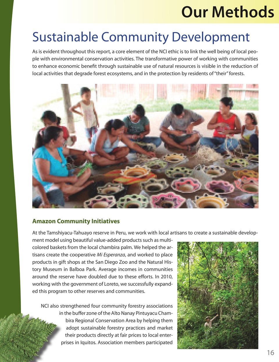 The transformative power of working with communities to enhance economic benefit through sustainable use of natural resources is visible in the reduction of local activities that degrade forest