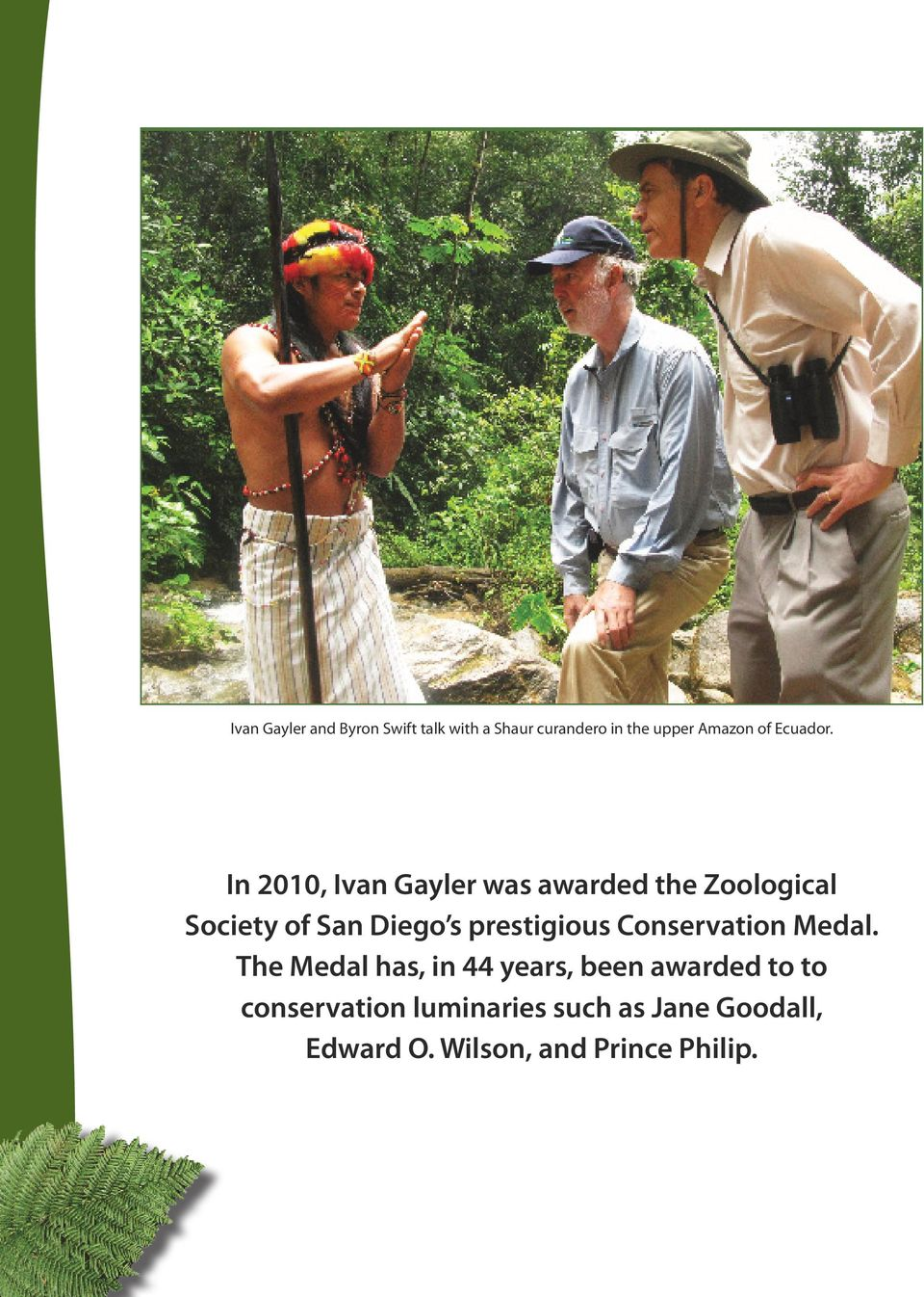 In 2010, Ivan Gayler was awarded the Zoological Society of San Diego s