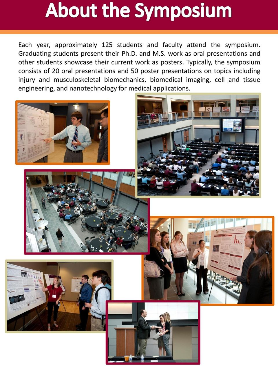 Typically, the symposium consists of 20 oral presentations and 50 poster presentations on topics including