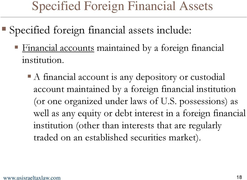 A financial account is any depository or custodial account maintained by a foreign financial institution (or one