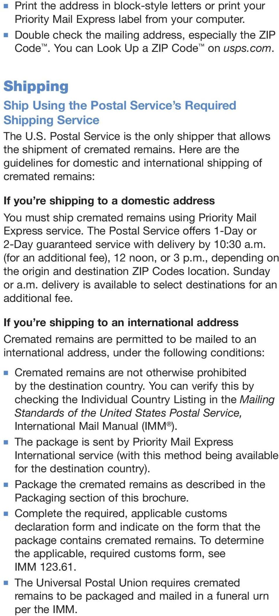 Here are the guidelines for domestic and international shipping of cremated remains: If you re shipping to a domestic address You must ship cremated remains using service.