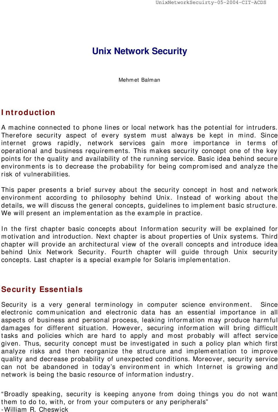 This makes security concept one of the key points for the quality and availability of the running service.