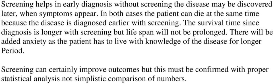 The survival time since diagnosis is longer with screening but life span will not be prolonged.