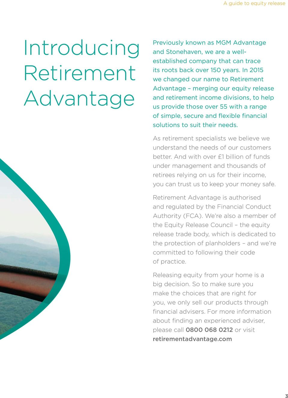 solutions to suit their needs. As retirement specialists we believe we understand the needs of our customers better.