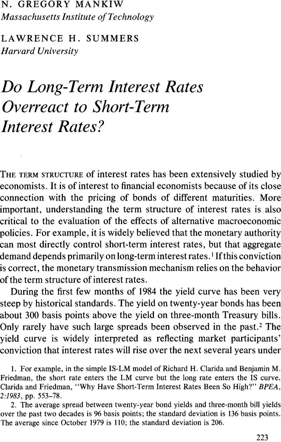 It is of interest to financial economists because of its close connection with the pricing of bonds of different maturities.