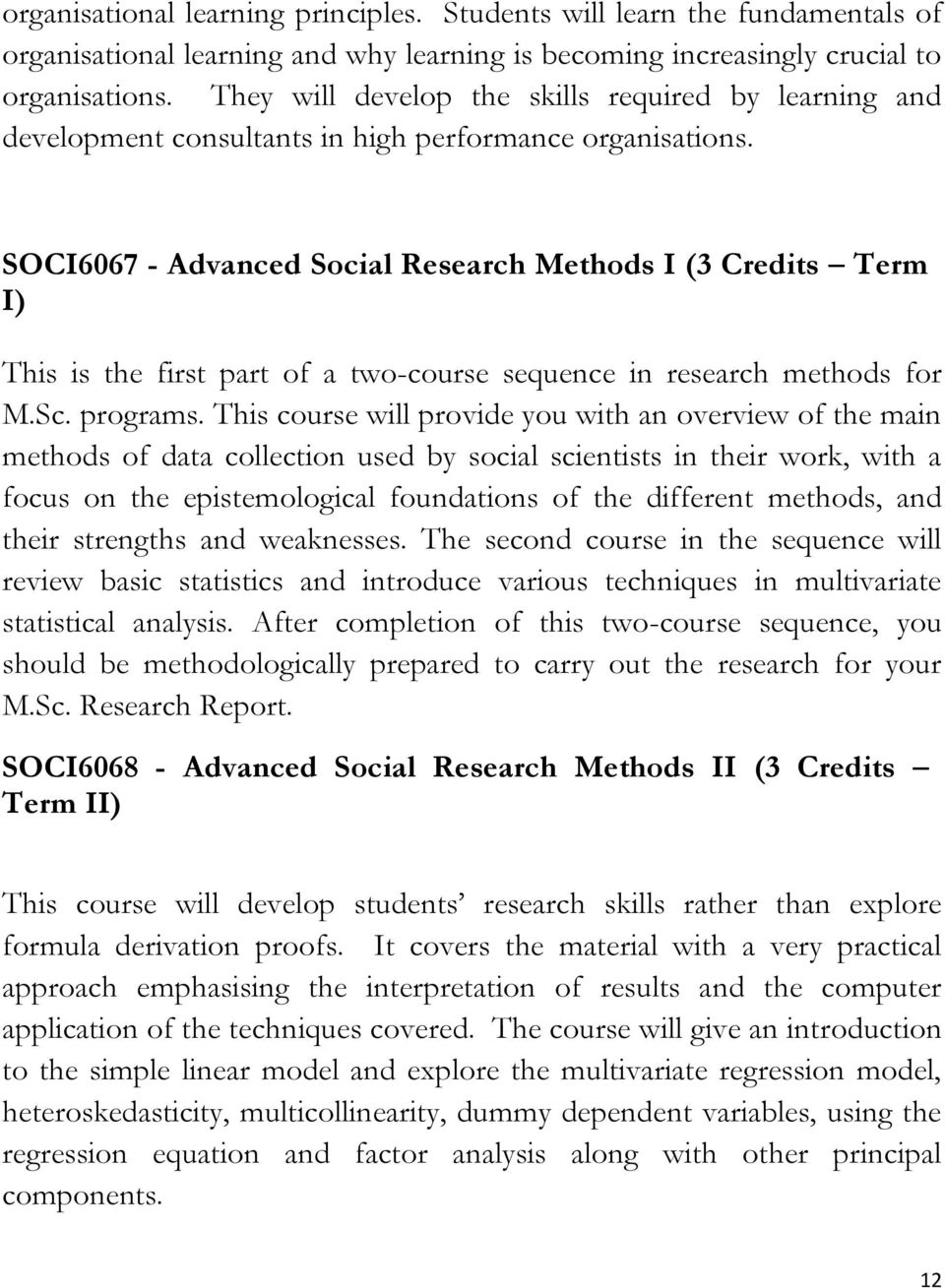 SOCI6067 - Advanced Social Research Methods I (3 Credits Term I) This is the first part of a two-course sequence in research methods for M.Sc. programs.