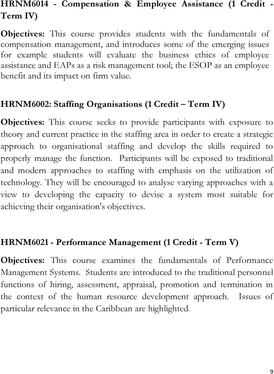 HRNM6002: Staffing Organisations (1 Credit Term IV) Objectives: This course seeks to provide participants with exposure to theory and current practice in the staffing area in order to create a