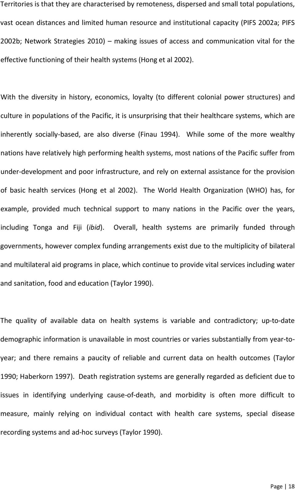 With the diversity in history, economics, loyalty (to different colonial power structures) and culture in populations of the Pacific, it is unsurprising that their healthcare systems, which are