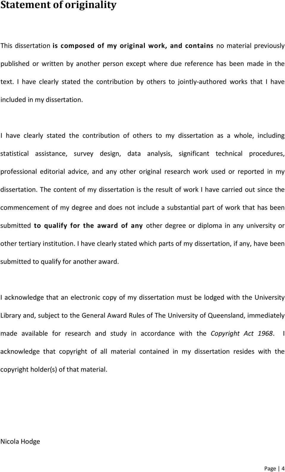 I have clearly stated the contribution of others to my dissertation as a whole, including statistical assistance, survey design, data analysis, significant technical procedures, professional