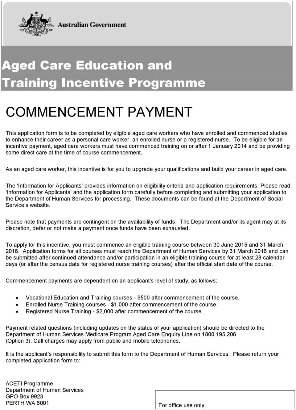 To be eligible for an incentive payment, aged care workers must have commenced training on or after 1 January 2014 and be providing some direct care at the time of course commencement.