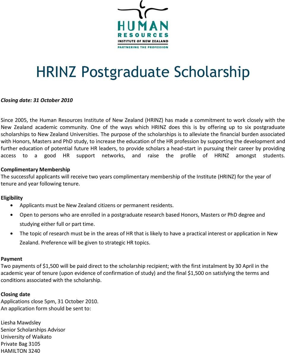 The purpose of the scholarships is to alleviate the financial burden associated with Honors, Masters and PhD study, to increase the education of the HR profession by supporting the development and