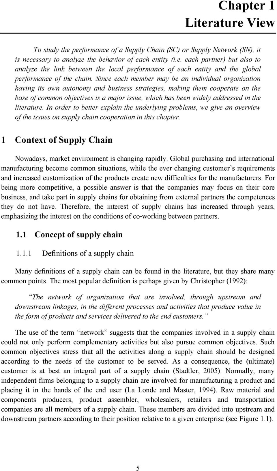 addressed in the literature. In order to better explain the underlying problems, we give an overview of the issues on supply chain cooperation in this chapter.