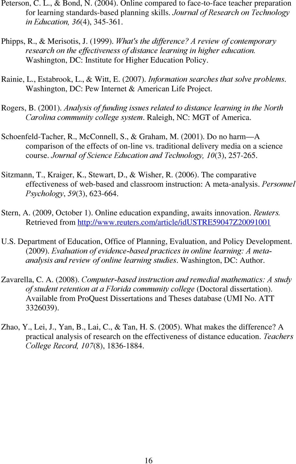 Washington, DC: Institute for Higher Education Policy. Rainie, L., Estabrook, L., & Witt, E. (2007). Information searches that solve problems. Washington, DC: Pew Internet & American Life Project.