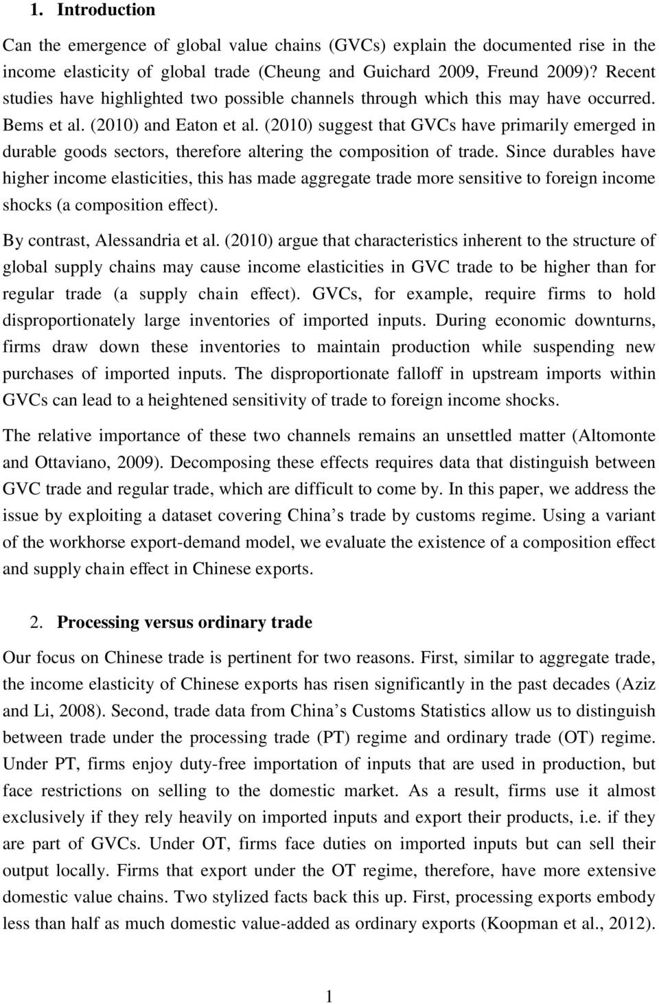 (2010) suggest that GVCs have primarily emerged in durable goods sectors, therefore altering the composition of trade.
