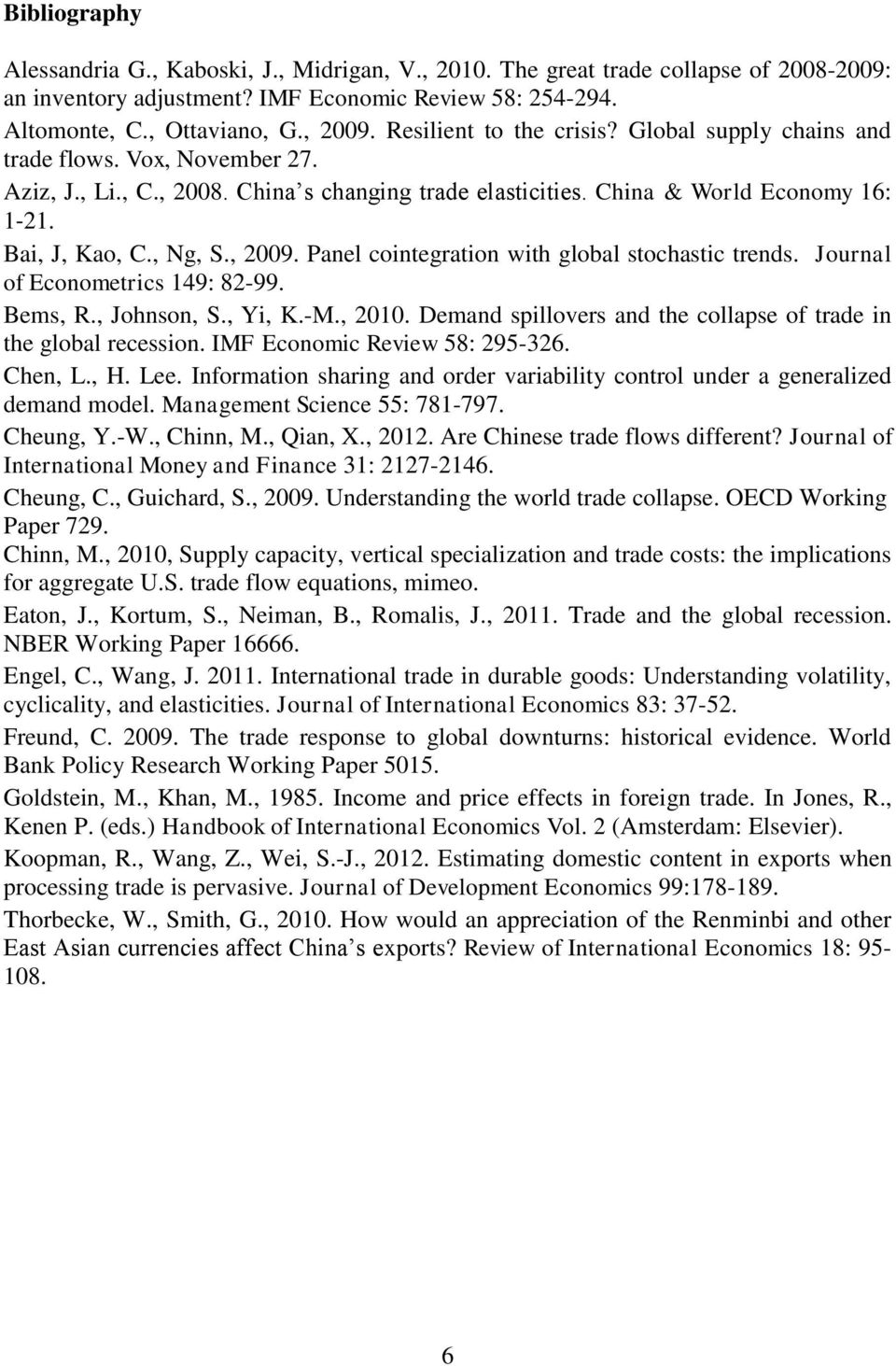 , 2009. Panel cointegration with global stochastic trends. Journal of Econometrics 149: 82-99. Bems, R., Johnson, S., Yi, K.-M., 2010.