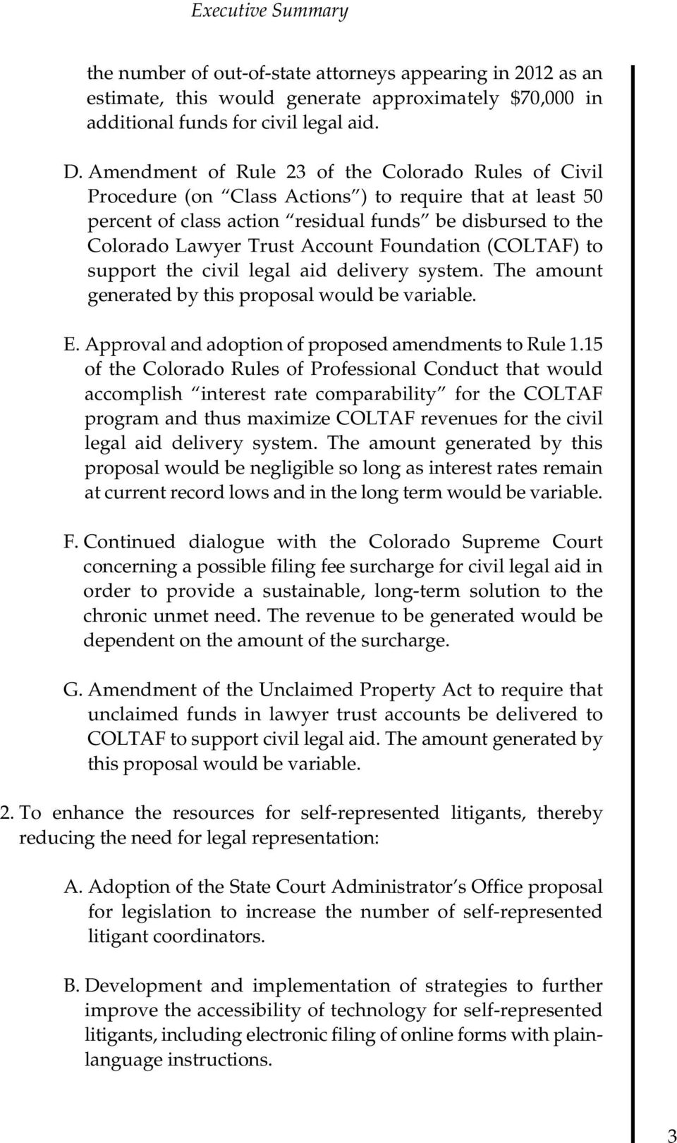Foundation (COLTAF) to support the civil legal aid delivery system. The amount generated by this proposal would be variable. E. Approval and adoption of proposed amendments to Rule 1.