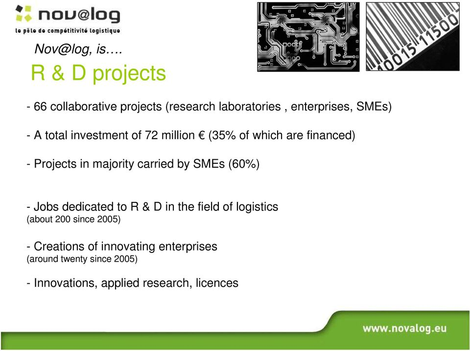 SMEs (60%) - Jobs dedicated to R & D in the field of logistics (about 200 since 2005) -