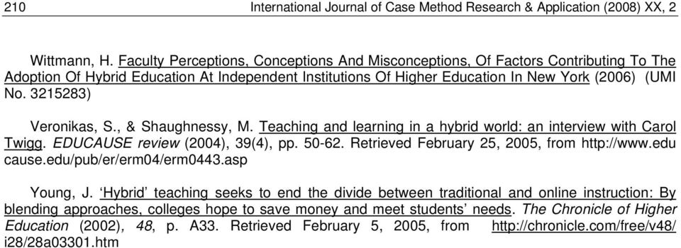 3215283) Veronikas, S., & Shaughnessy, M. Teaching and learning in a hybrid world: an interview with Carol Twigg. EDUCAUSE review (2004), 39(4), pp. 50-62.