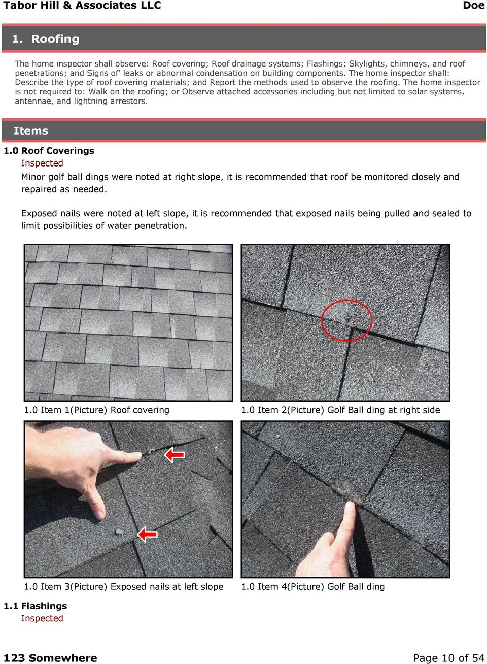 The home inspector is not required to: Walk on the roofing; or Observe attached accessories including but not limited to solar systems, antennae, and lightning arrestors. Items 1.