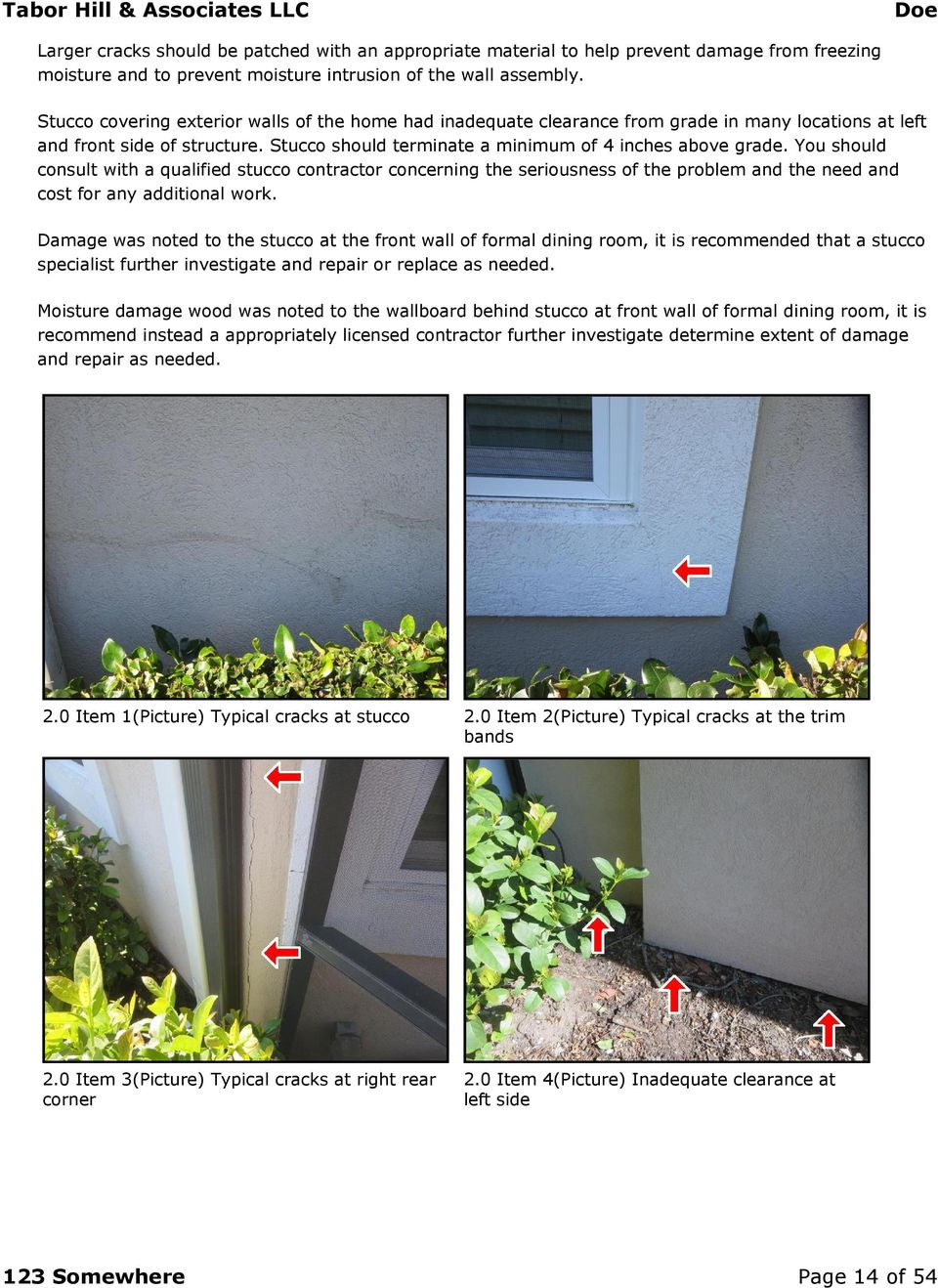 You should consult with a qualified stucco contractor concerning the seriousness of the problem and the need and cost for any additional work.