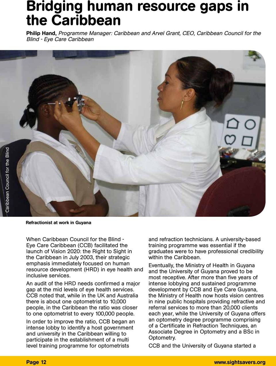 strategic emphasis immediately focused on human resource deelopment (HRD) in eye health and inclusie serices. An audit of the HRD needs confirmed a major gap at the mid leels of eye health serices.