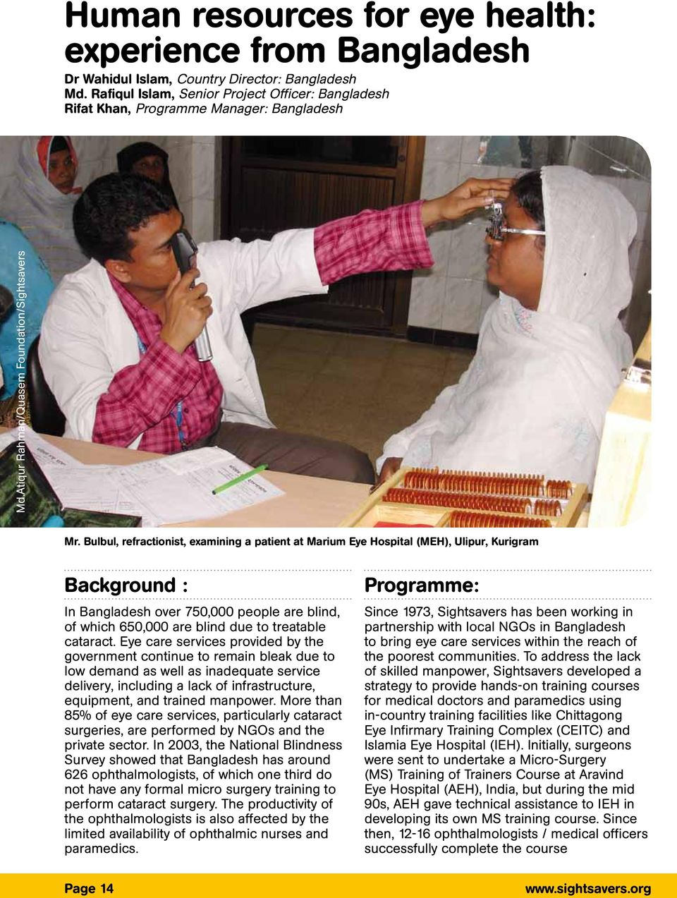Bulbul, refractionist, examining a patient at Marium Eye Hospital (MEH), Ulipur, Kurigram Background : In Bangladesh oer 750,000 people are blind, of which 650,000 are blind due to treatable cataract.