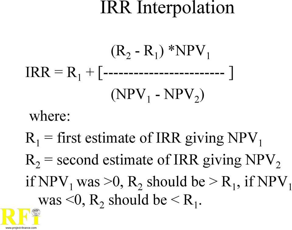 estimate of IRR giving NPV 1 R 2 = second estimate of IRR giving