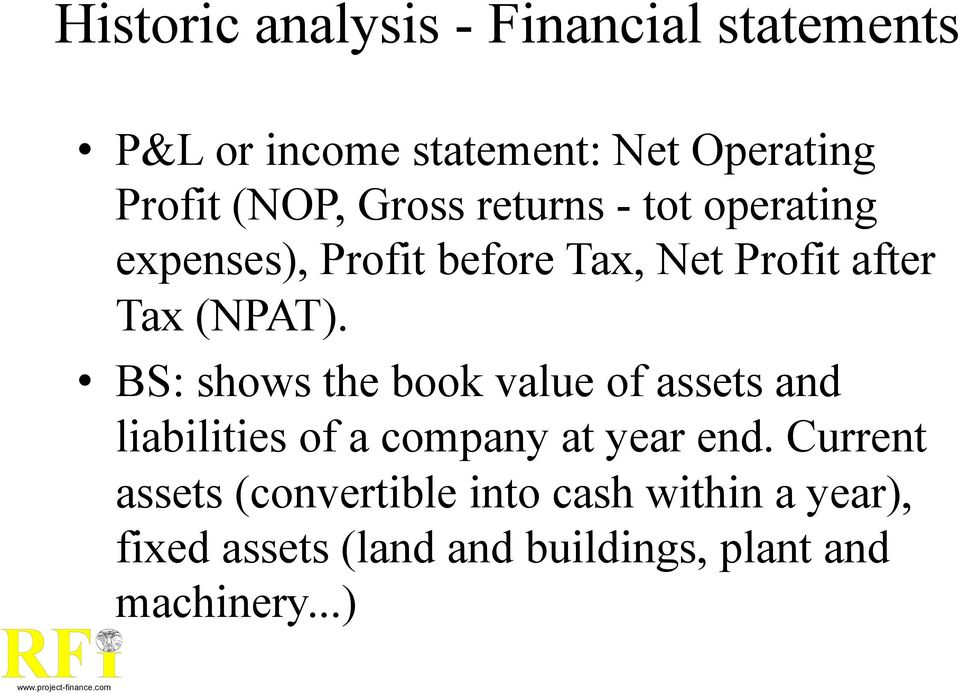 BS: shows the book value of assets and liabilities of a company at year end.
