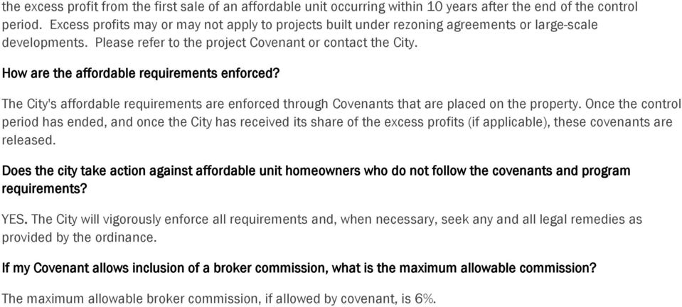 How are the affordable requirements enforced? The City's affordable requirements are enforced through Covenants that are placed on the property.