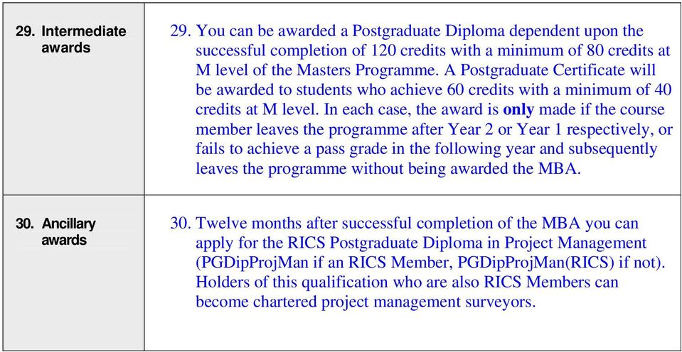 In each case, the award is only made if the course member leaves the programme after Year 2 or Year 1 respectively, or fails to achieve a pass grade in the following year and subsequently leaves the
