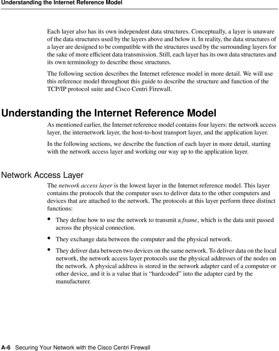 Still, each layer has its own data structures and its own terminology to describe those structures. The following section describes the Internet reference model in more detail.