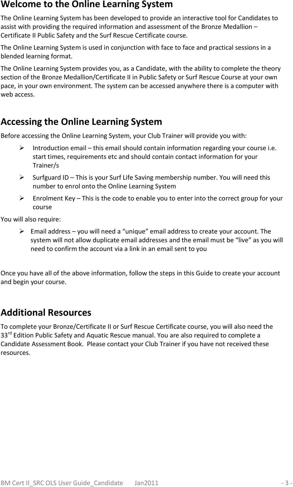 The Online Learning System is used in conjunction with face to face and practical sessions in a blended learning format.