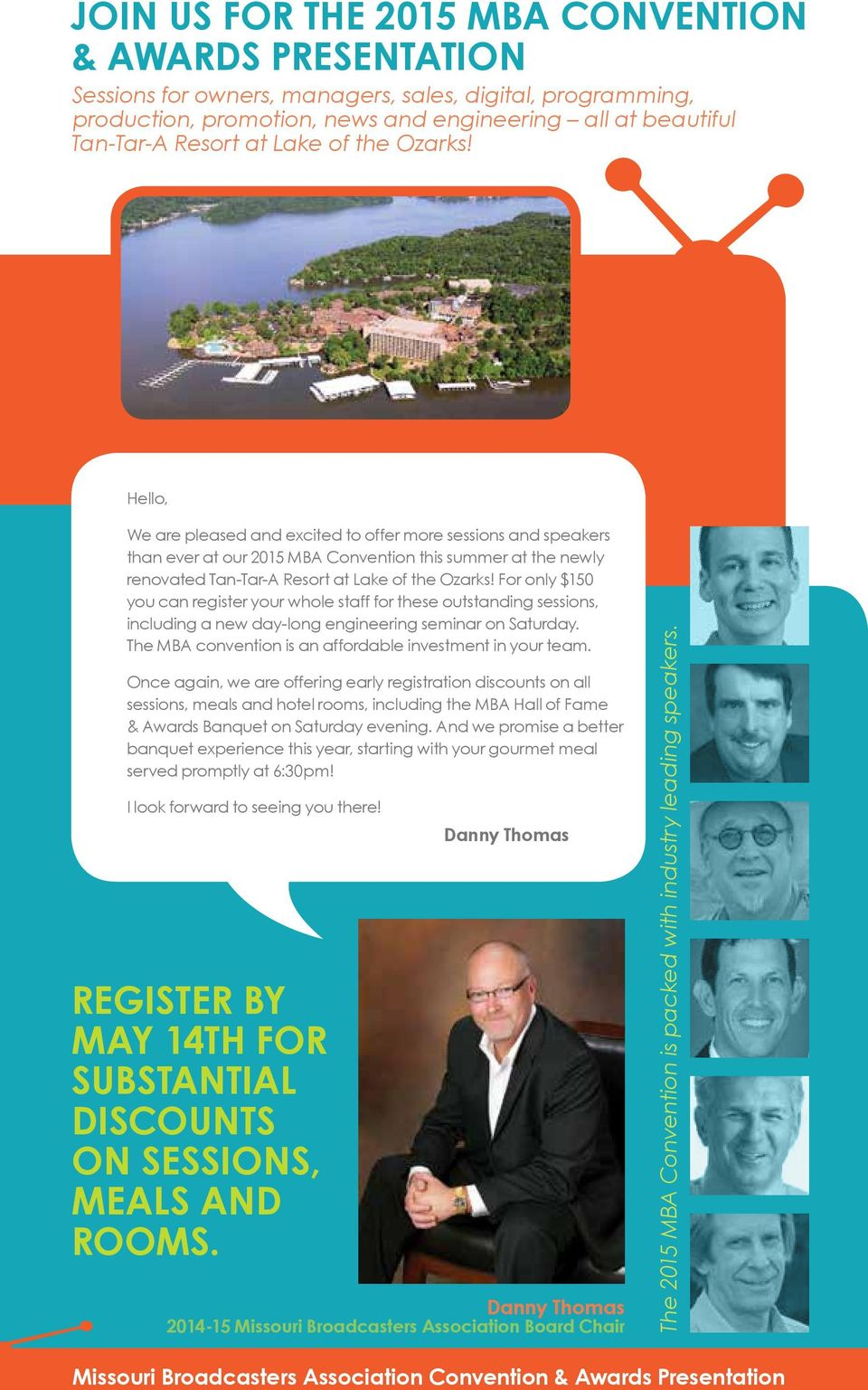 Hello, We are pleased and excited to offer more sessions and speakers than ever at our 2015 MBA Convention this summer at the newly renovated Tan-Tar-A Resort at Lake of the Ozarks!