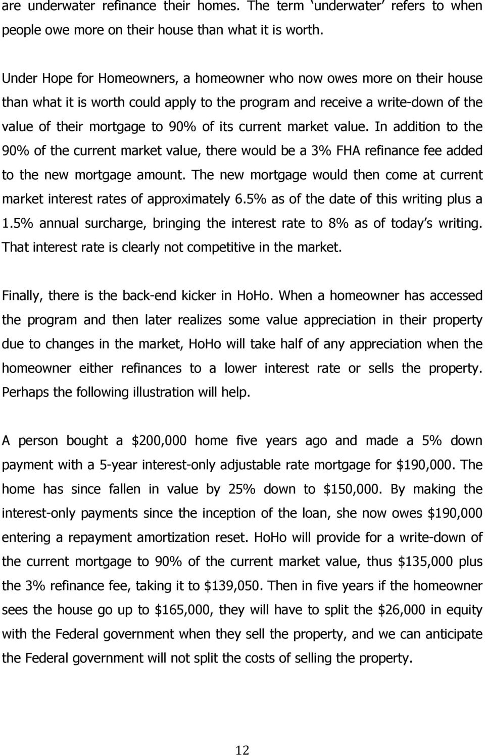 market value. In addition to the 90% of the current market value, there would be a 3% FHA refinance fee added to the new mortgage amount.