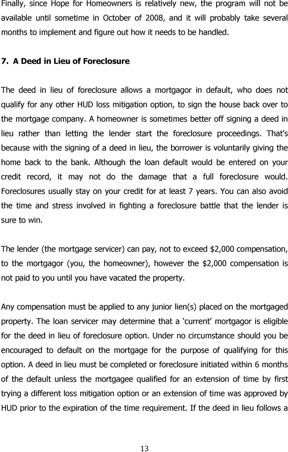 A Deed in Lieu of Foreclosure The deed in lieu of foreclosure allows a mortgagor in default, who does not qualify for any other HUD loss mitigation option, to sign the house back over to the mortgage