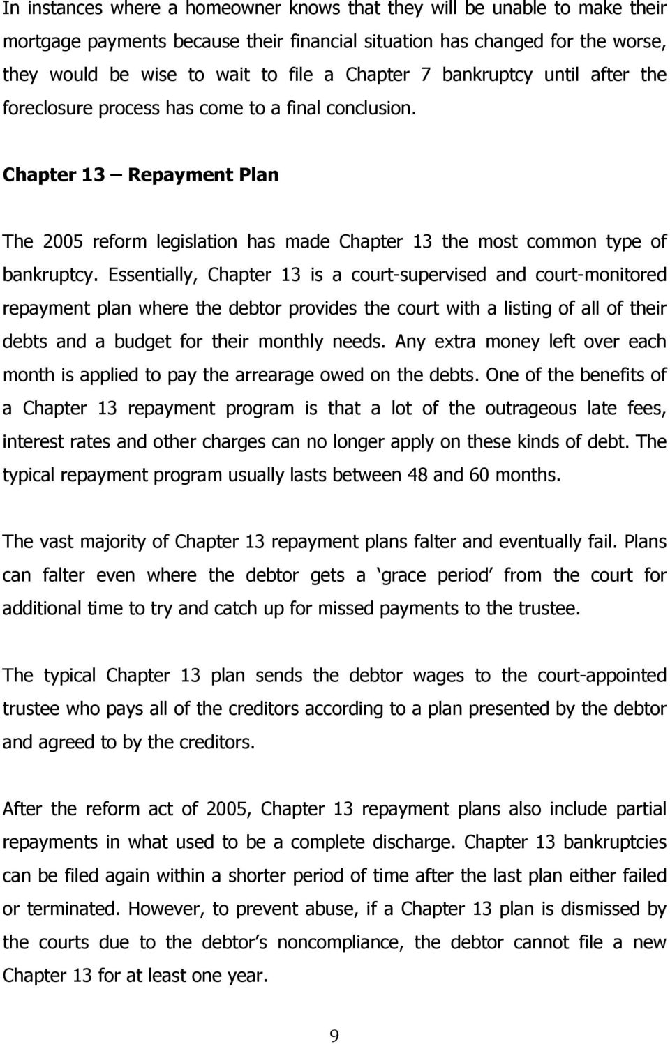 Essentially, Chapter 13 is a court-supervised and court-monitored repayment plan where the debtor provides the court with a listing of all of their debts and a budget for their monthly needs.