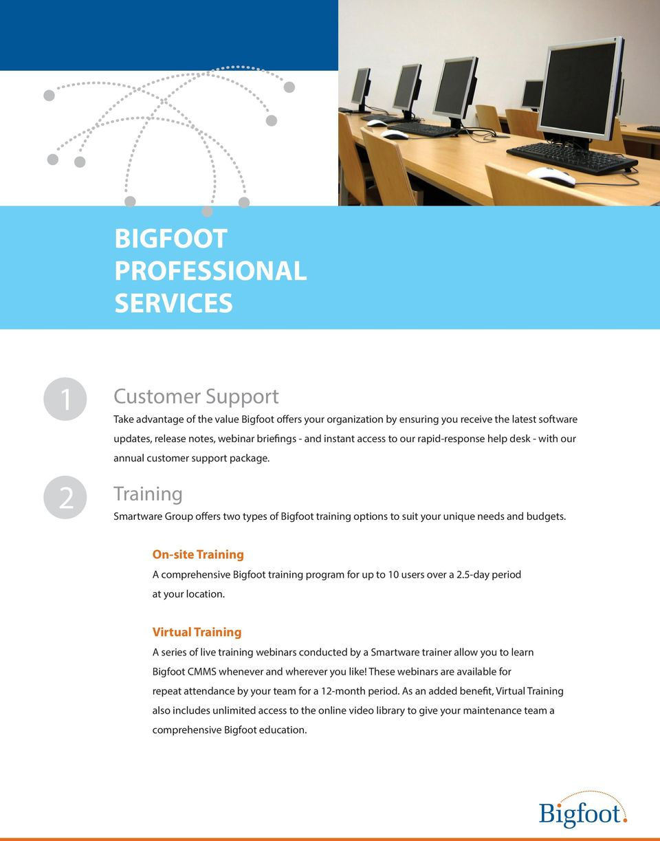 Training Smartware Group offers two types of Bigfoot training options to suit your unique needs and budgets. On-site Training A comprehensive Bigfoot training program for up to 10 users over a 2.