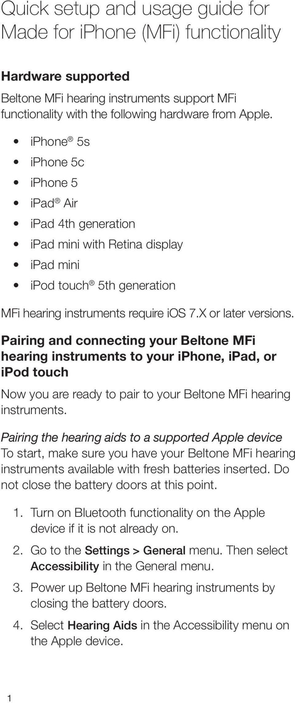 Pairing and connecting your Beltone MFi hearing instruments to your iphone, ipad, or ipod touch Now you are ready to pair to your Beltone MFi hearing instruments.