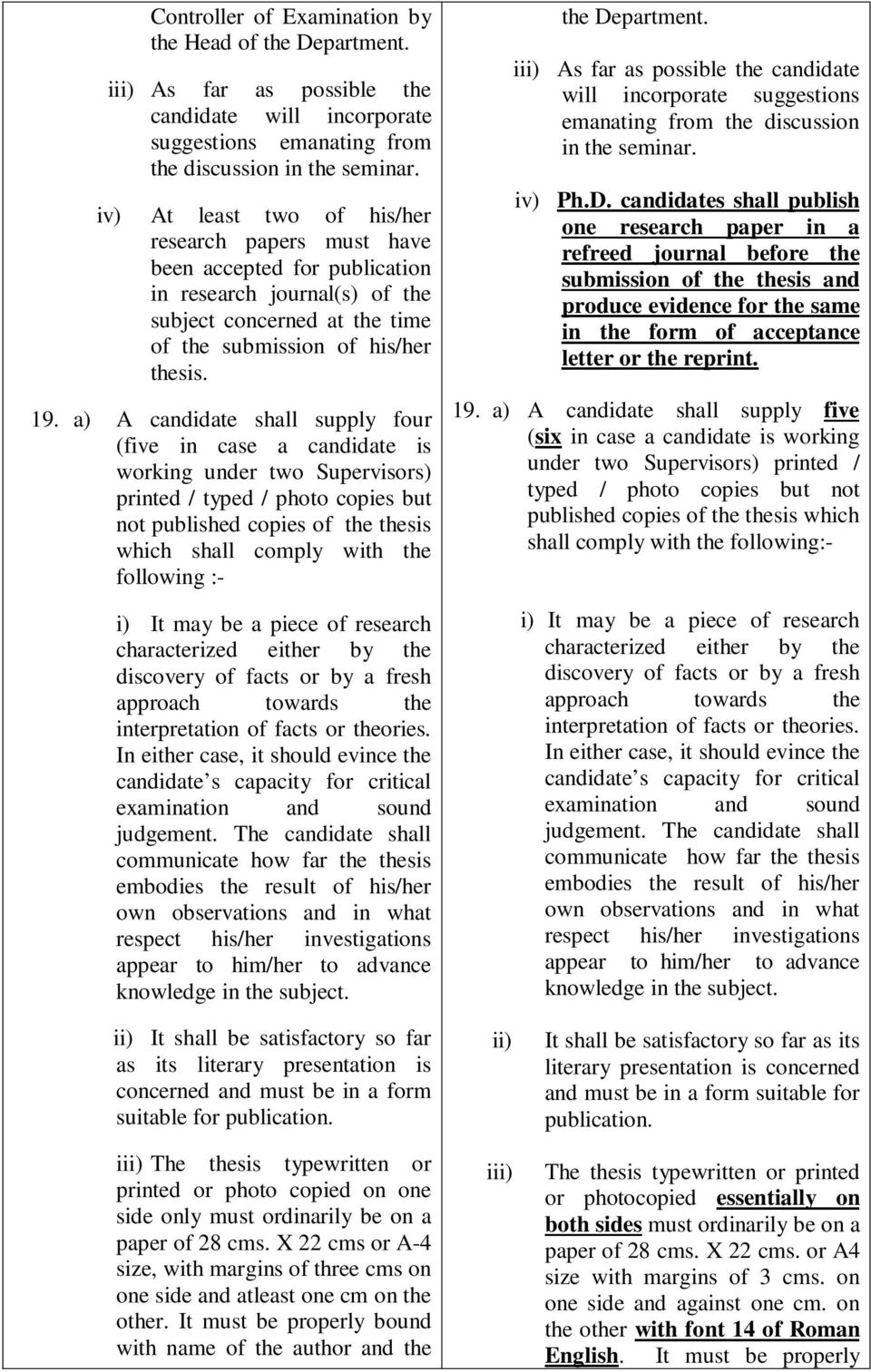 a) A candidate shall supply four (five in case a candidate is working under two Supervisors) printed / typed / photo copies but not published copies of the thesis which shall comply with the