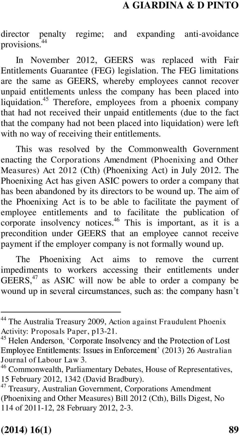 45 Therefore, employees from a phoenix company that had not received their unpaid entitlements (due to the fact that the company had not been placed into liquidation) were left with no way of