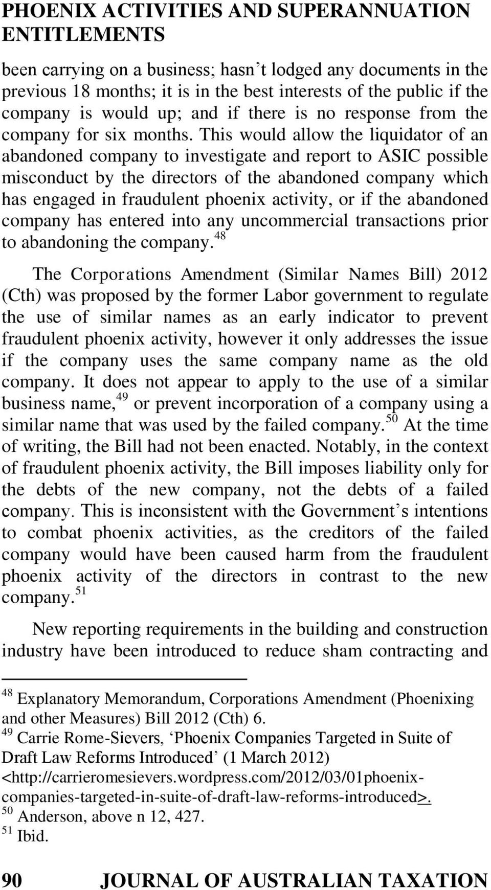 This would allow the liquidator of an abandoned company to investigate and report to ASIC possible misconduct by the directors of the abandoned company which has engaged in fraudulent phoenix
