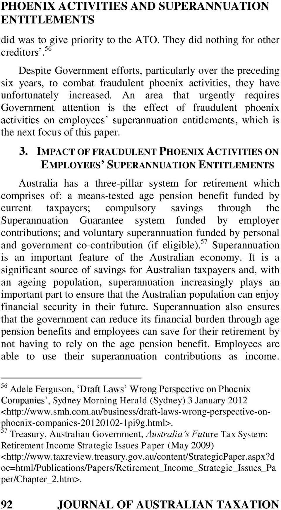 An area that urgently requires Government attention is the effect of fraudulent phoenix activities on employees superannuation entitlements, which is the next focus of this paper. 3.