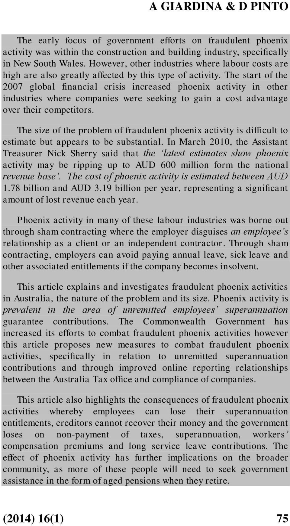 The start of the 2007 global financial crisis increased phoenix activity in other industries where companies were seeking to gain a cost advantage over their competitors.