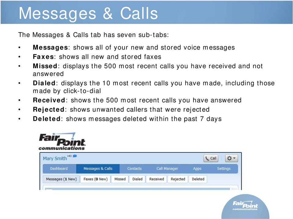 displays the 10 most recent calls you have made, including those made by click-to-dial Received: shows the 500 most recent