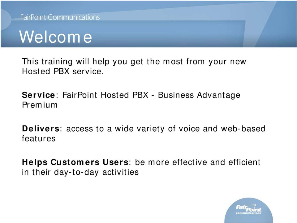 Service: FairPoint Hosted PBX - Business Advantage Premium Delivers: