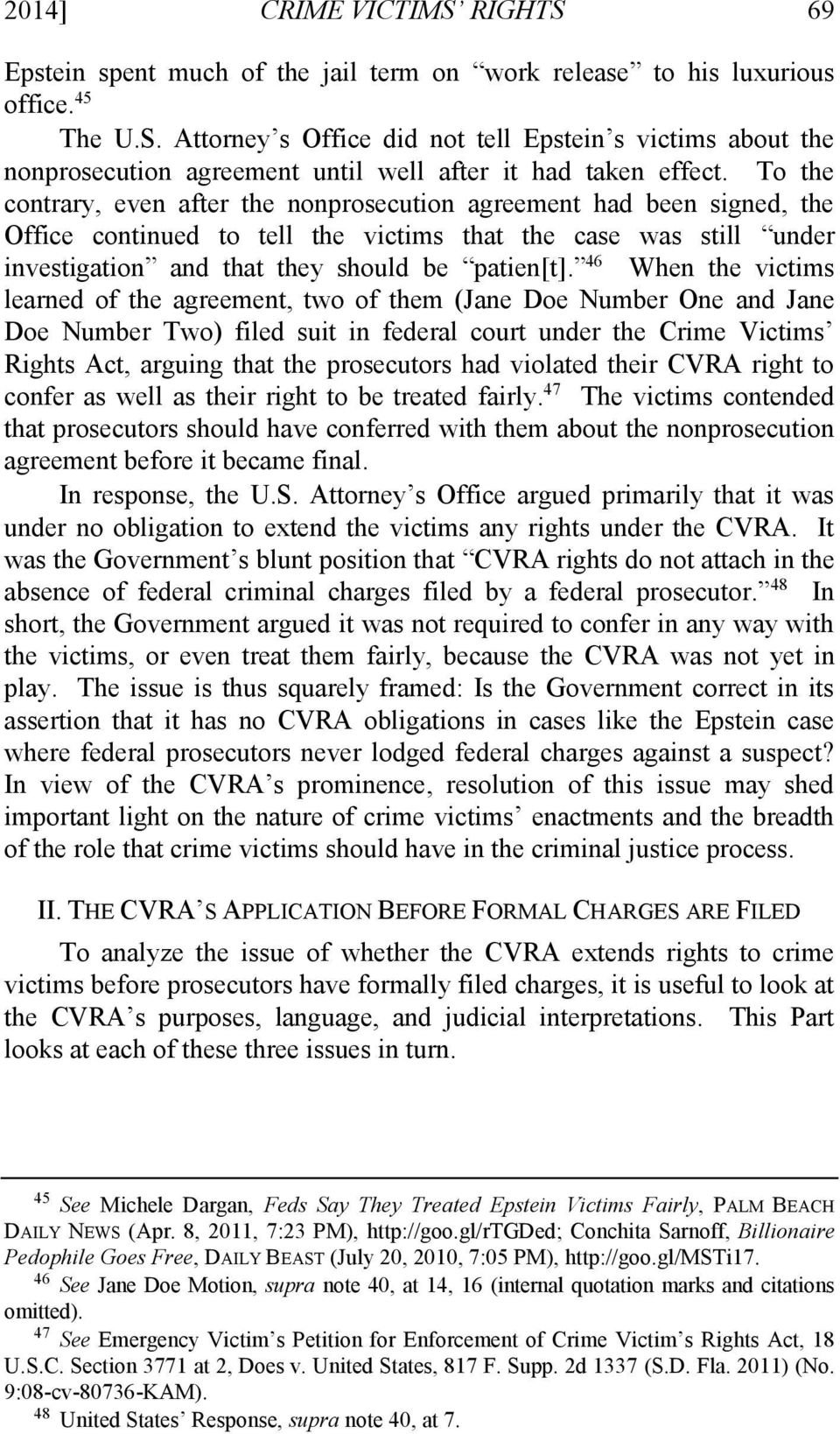 46 When the victims learned of the agreement, two of them (Jane Doe Number One and Jane Doe Number Two) filed suit in federal court under the Crime Victims Rights Act, arguing that the prosecutors