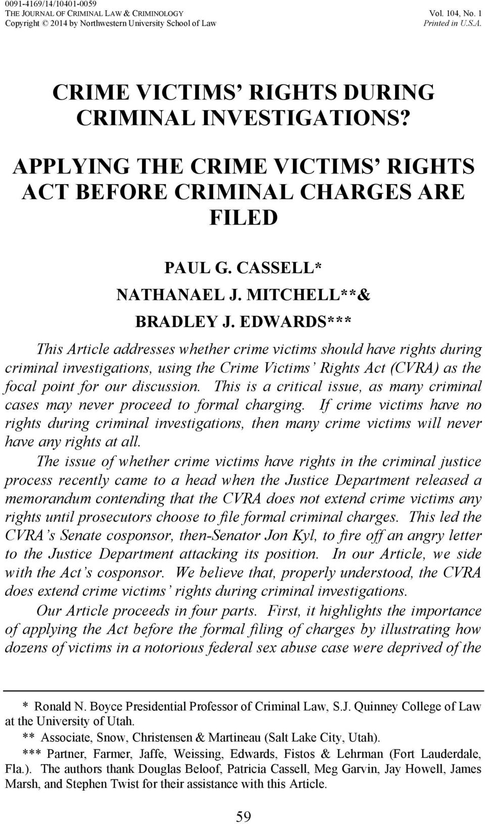 EDWARDS*** This Article addresses whether crime victims should have rights during criminal investigations, using the Crime Victims Rights Act (CVRA) as the focal point for our discussion.