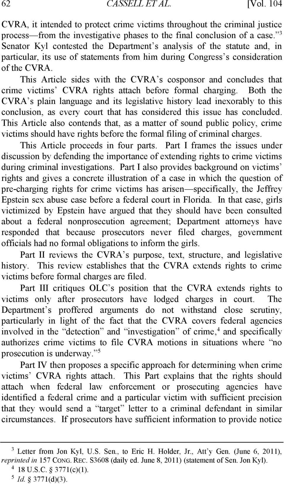 This Article sides with the CVRA s cosponsor and concludes that crime victims CVRA rights attach before formal charging.