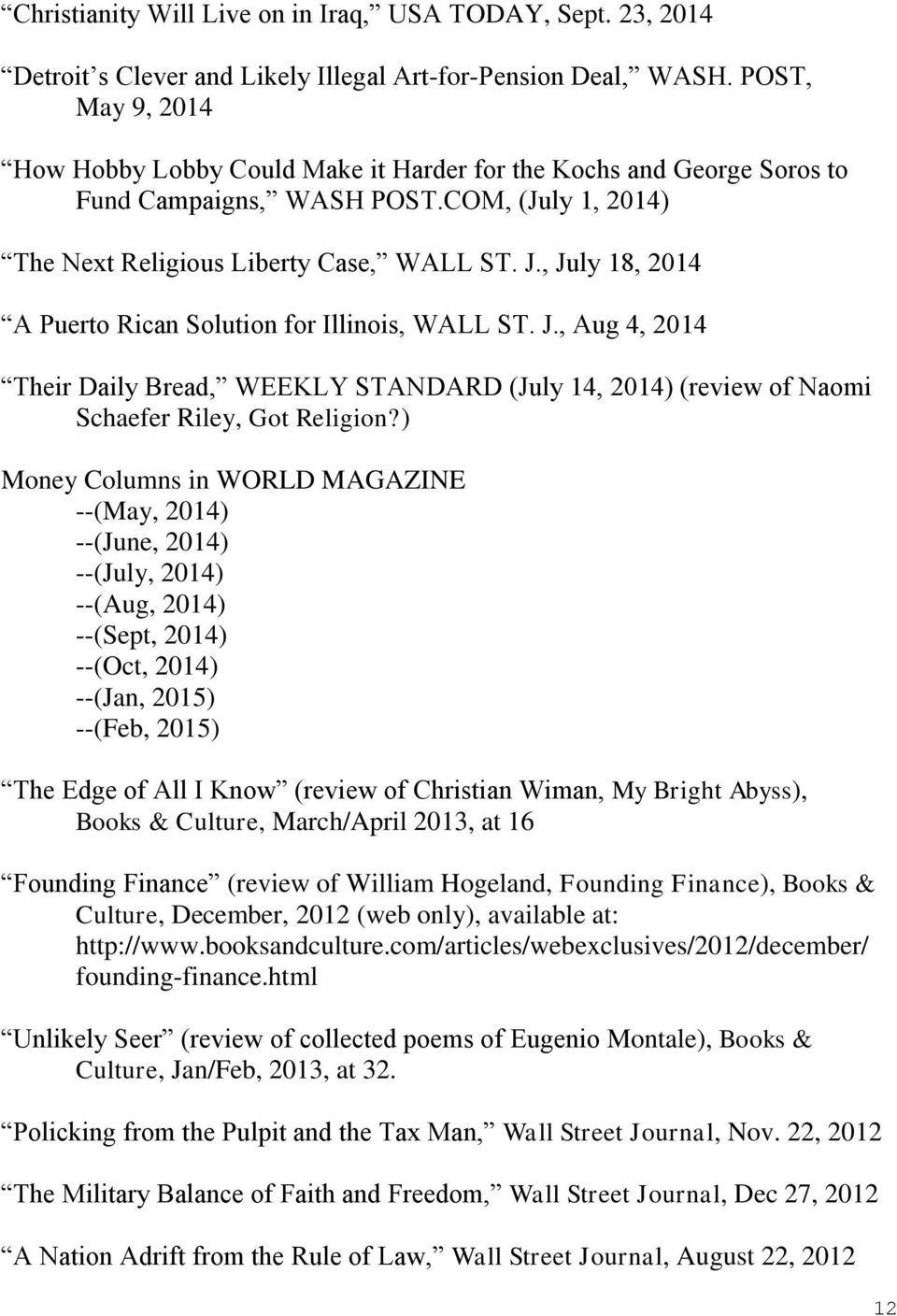 , July 18, 2014 A Puerto Rican Solution for Illinois, WALL ST. J., Aug 4, 2014 Their Daily Bread, WEEKLY STANDARD (July 14, 2014) (review of Naomi Schaefer Riley, Got Religion?